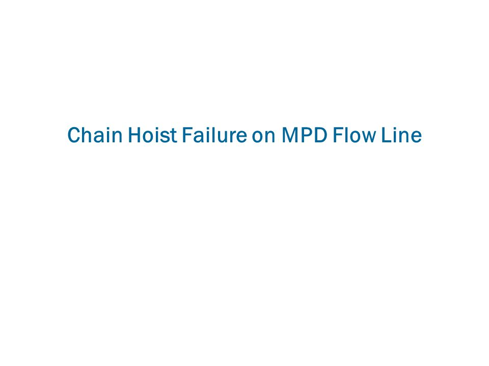 Chain Hoist Failure on MPD Flow Line