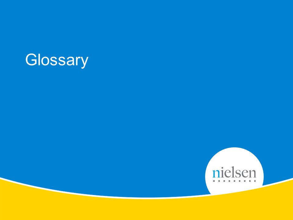 20 Copyright © 2011 The Nielsen Company. Confidential and proprietary. Glossary