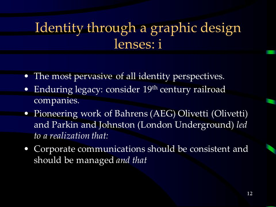 12 Identity through a graphic design lenses: i The most pervasive of all identity perspectives.