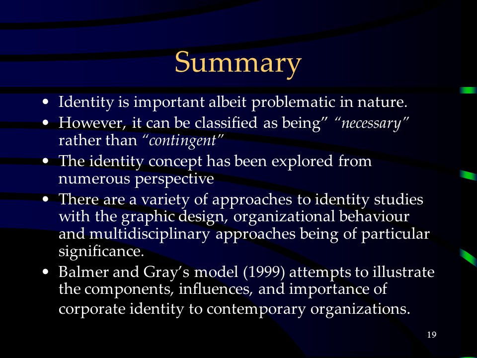 19 Summary Identity is important albeit problematic in nature.