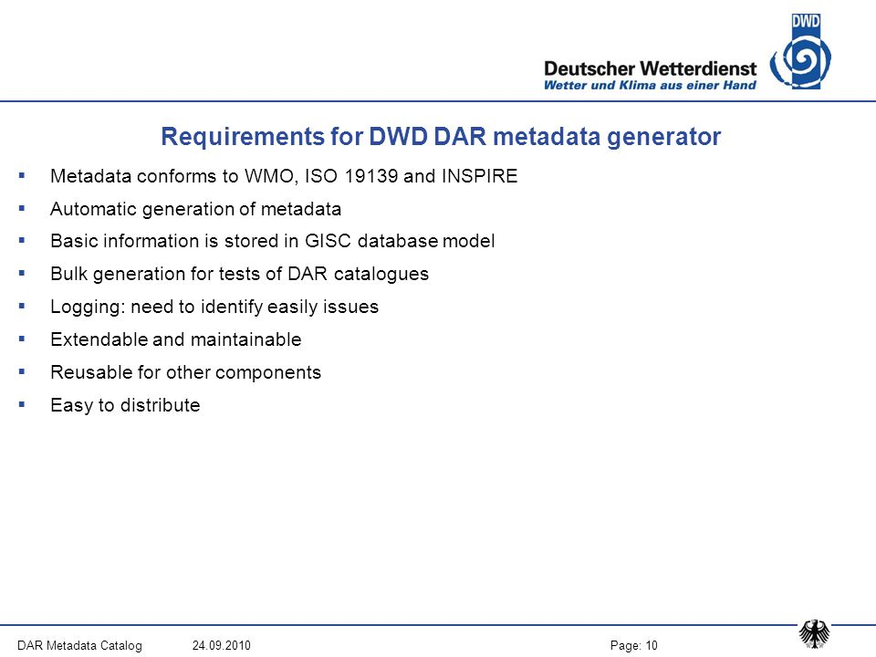 Page: 10DAR Metadata Catalog 24.09.2010 Requirements for DWD DAR metadata generator  Metadata conforms to WMO, ISO 19139 and INSPIRE  Automatic gene