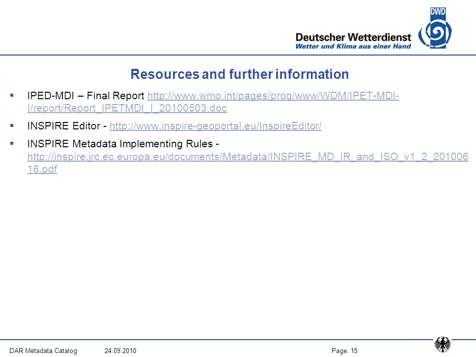 Page: 15DAR Metadata Catalog 24.09.2010 Resources and further information  IPED-MDI – Final Report http://www.wmo.int/pages/prog/www/WDM/IPET-MDI- I/