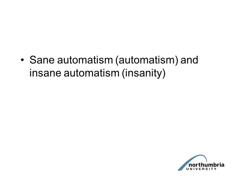 Sane automatism (automatism) and insane automatism (insanity)