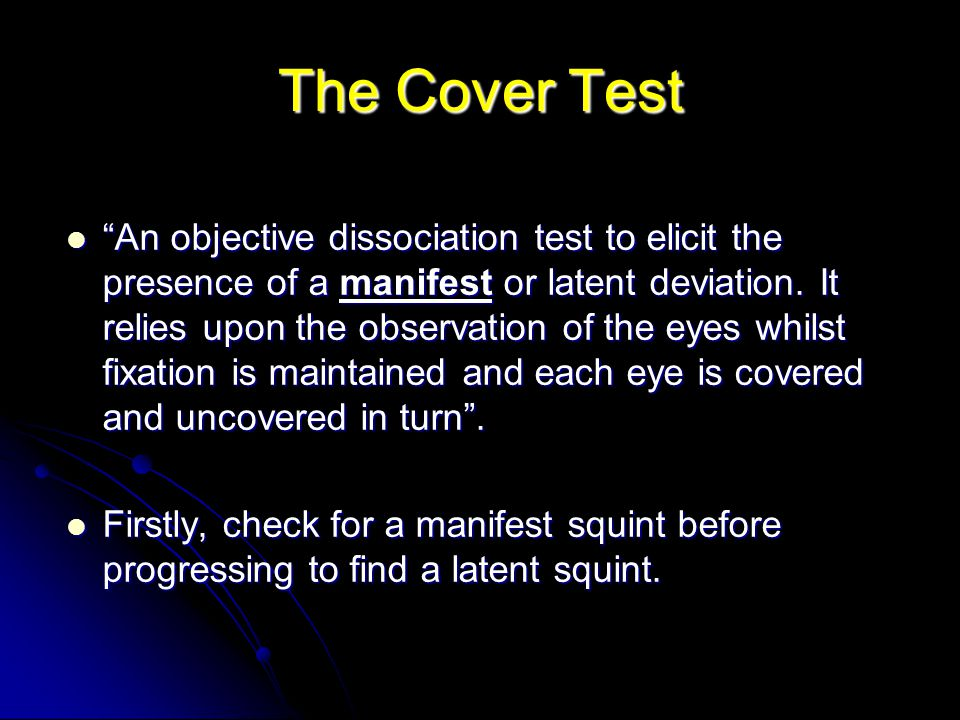 """The Cover Test """"An objective dissociation test to elicit the presence of a manifest or latent deviation. It relies upon the observation of the eyes wh"""