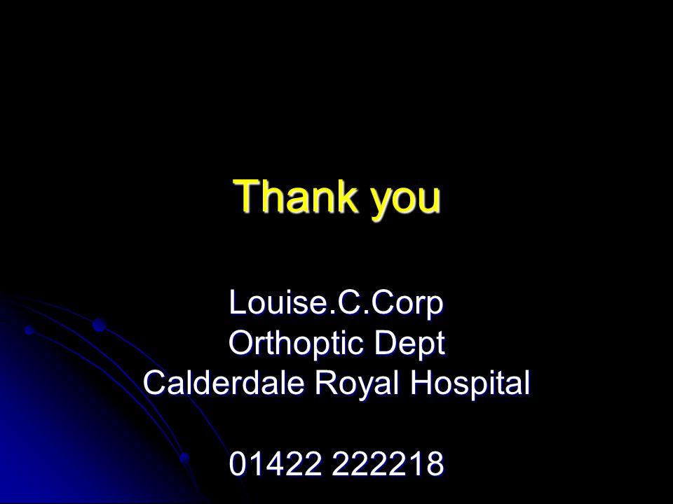 Thank you Louise.C.Corp Orthoptic Dept Calderdale Royal Hospital 01422 222218