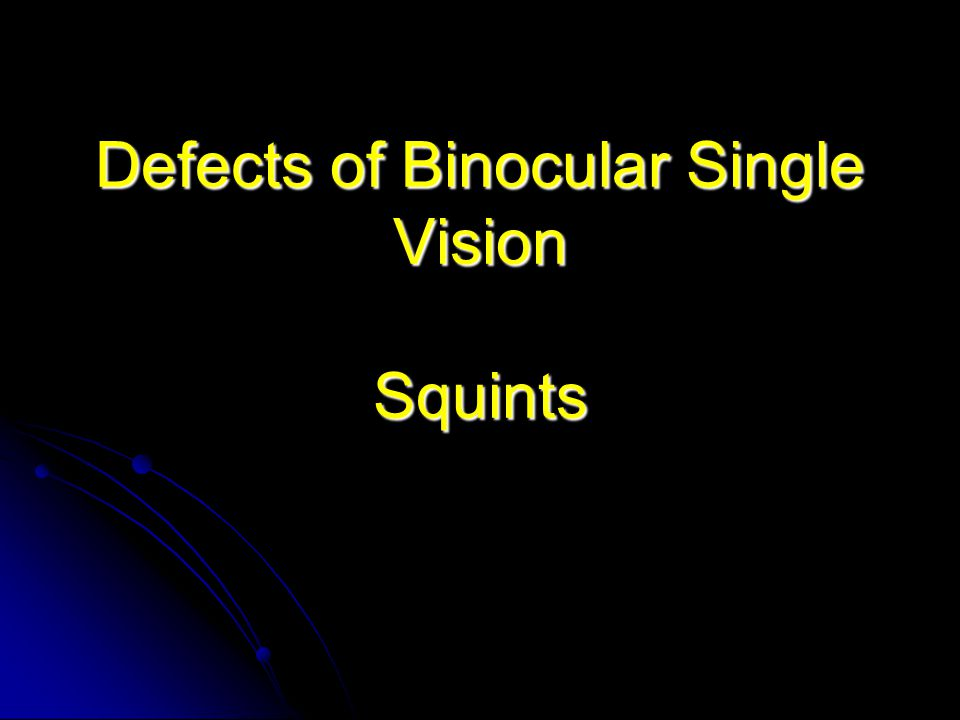 Defects of Binocular Single Vision Squints