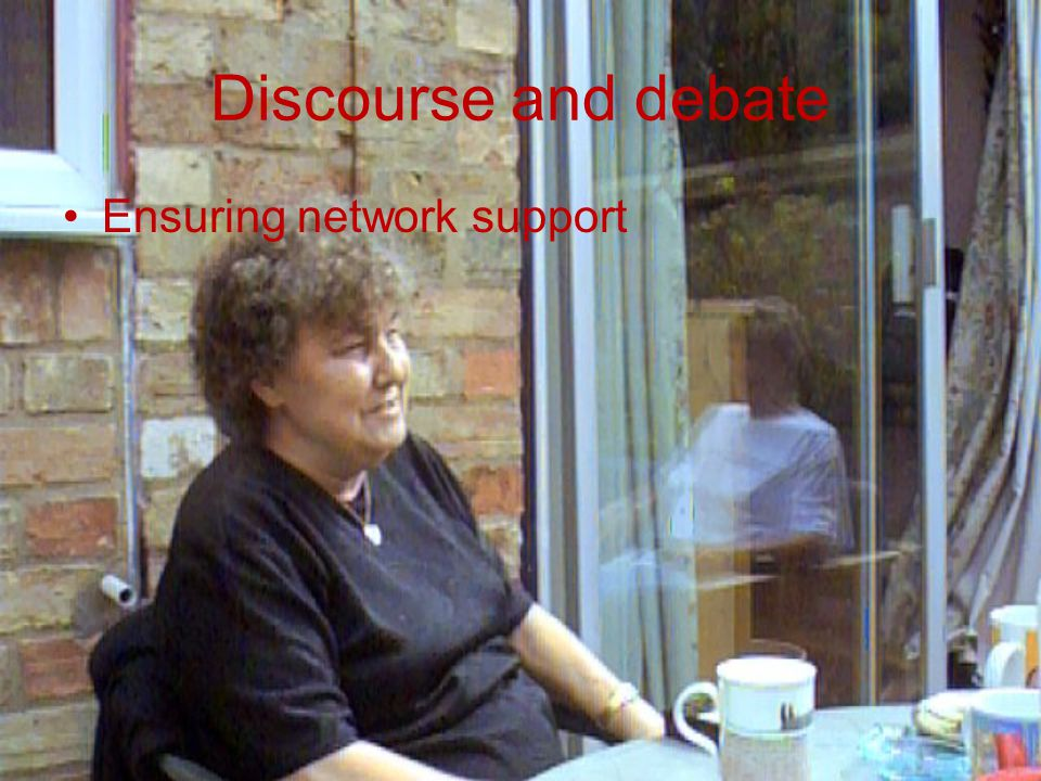 Discourse and debate Ensuring network support