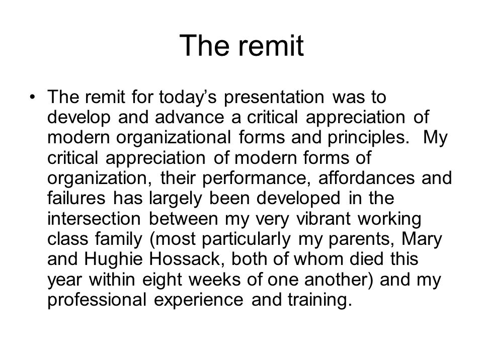 The remit The remit for today's presentation was to develop and advance a critical appreciation of modern organizational forms and principles.