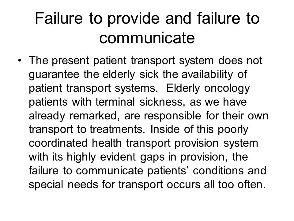 Failure to provide and failure to communicate The present patient transport system does not guarantee the elderly sick the availability of patient transport systems.