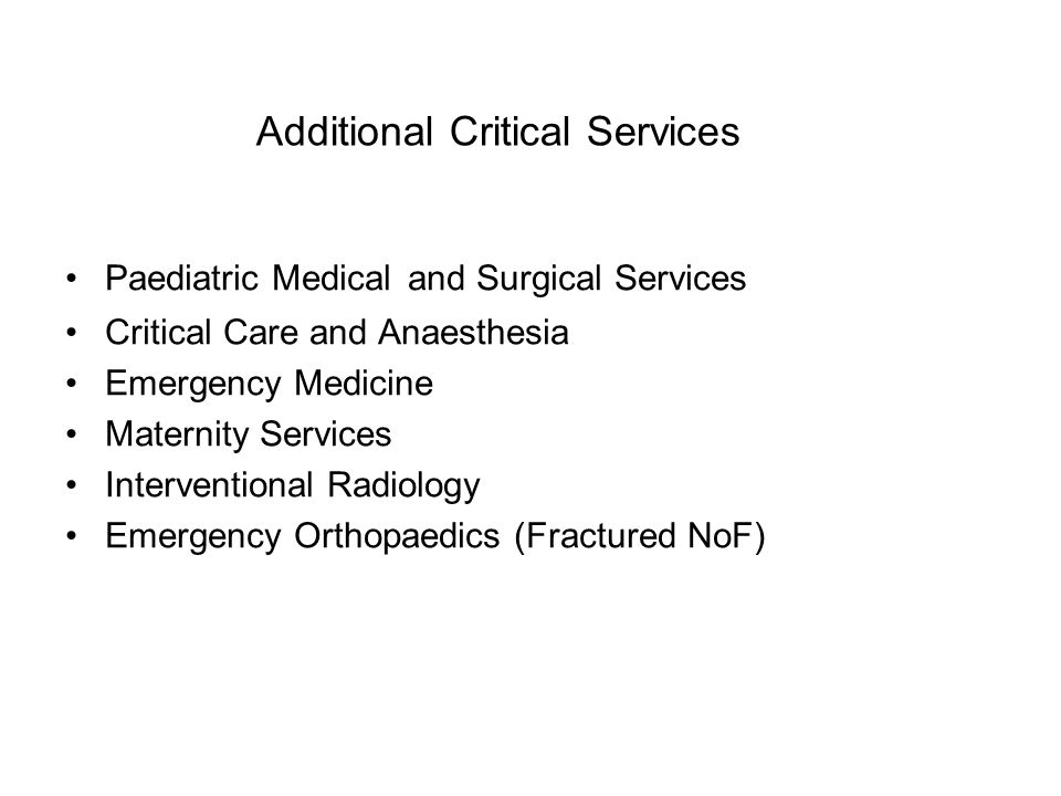 Additional Critical Services Paediatric Medical and Surgical Services Critical Care and Anaesthesia Emergency Medicine Maternity Services Intervention