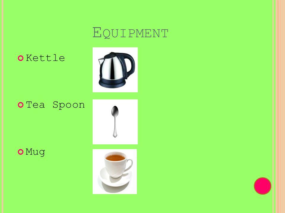 E QUIPMENT Kettle Tea Spoon Mug