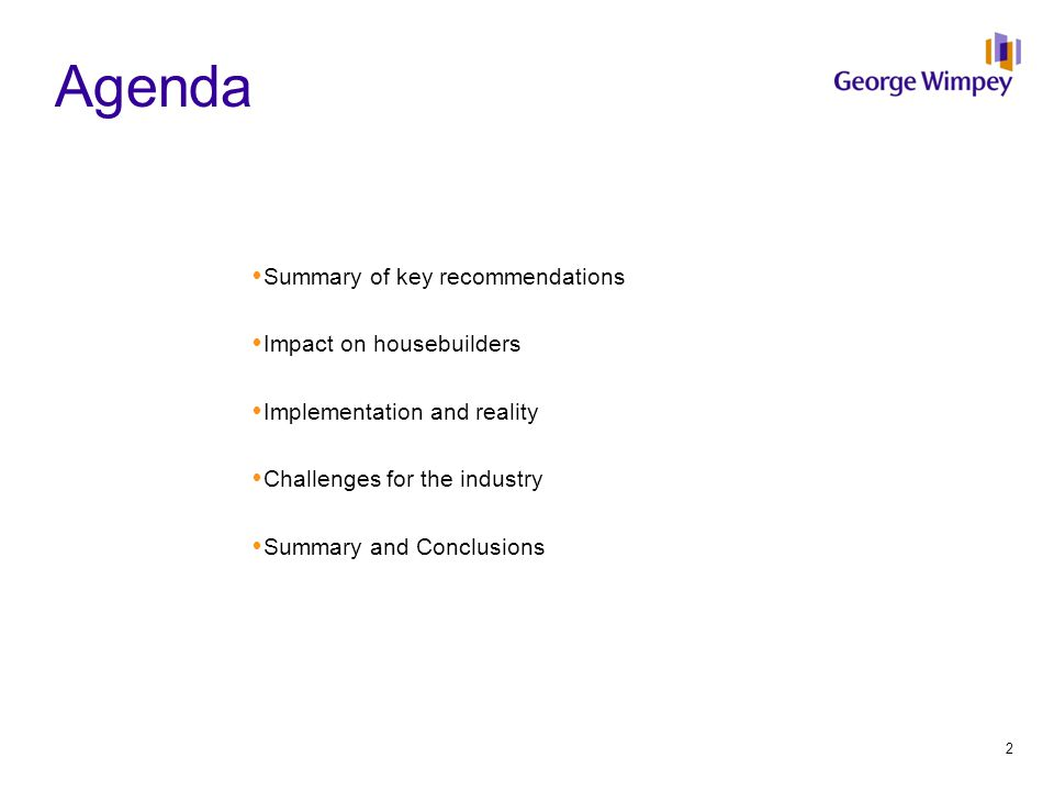 Agenda  Summary of key recommendations  Impact on housebuilders  Implementation and reality  Challenges for the industry  Summary and Conclusions 2