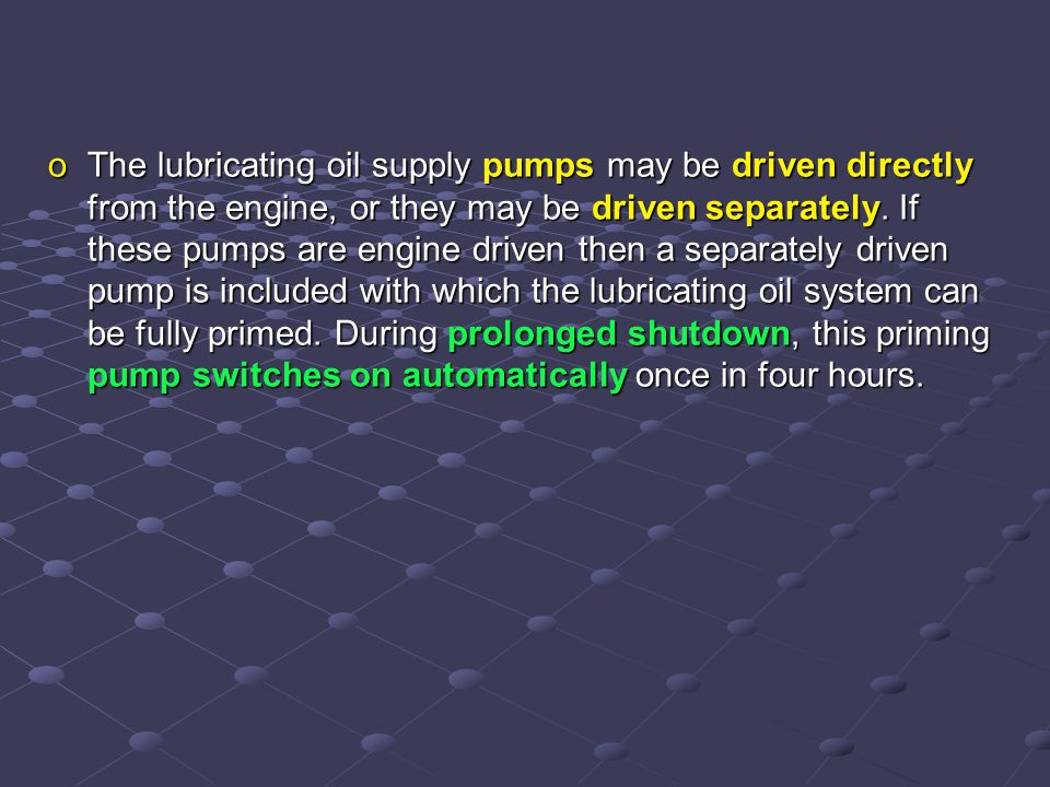 oThe lubricating oil supply pumps may be driven directly from the engine, or they may be driven separately.