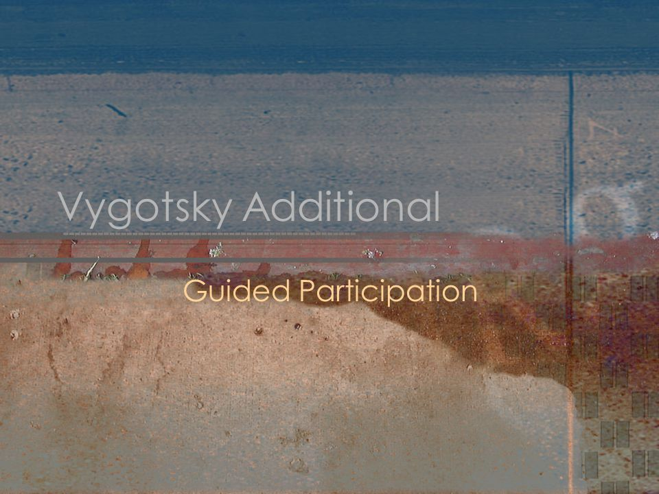 Vygotsky Additional Guided Participation