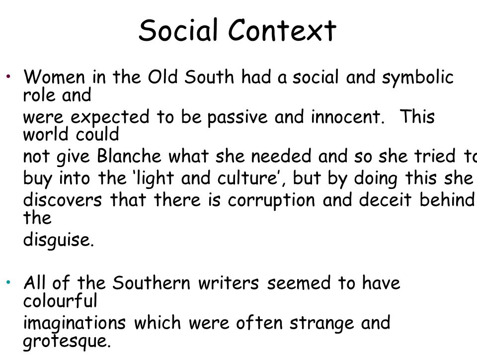 Social Context Women in the Old South had a social and symbolic role and were expected to be passive and innocent.