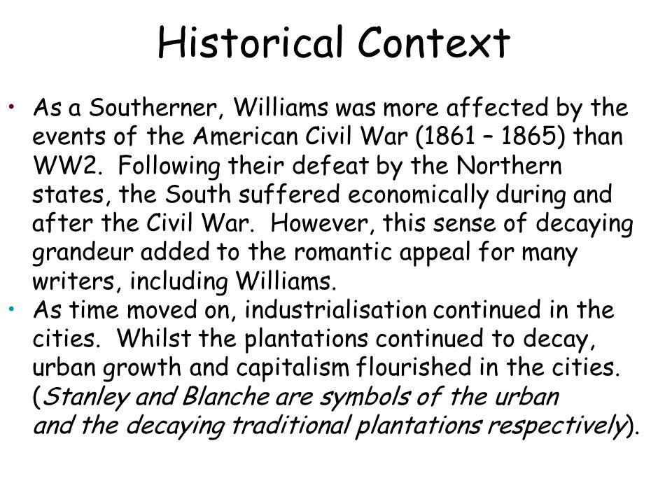 Historical Context As a Southerner, Williams was more affected by the events of the American Civil War (1861 – 1865) than WW2.