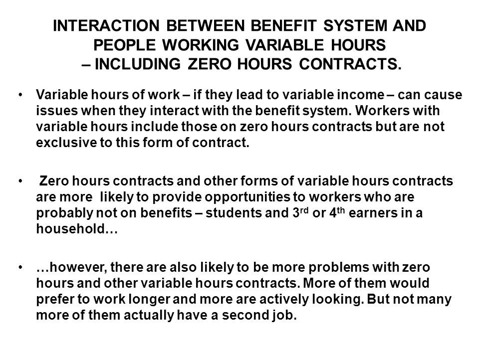 INTERACTION BETWEEN BENEFIT SYSTEM AND PEOPLE WORKING VARIABLE HOURS – INCLUDING ZERO HOURS CONTRACTS. Variable hours of work – if they lead to variab