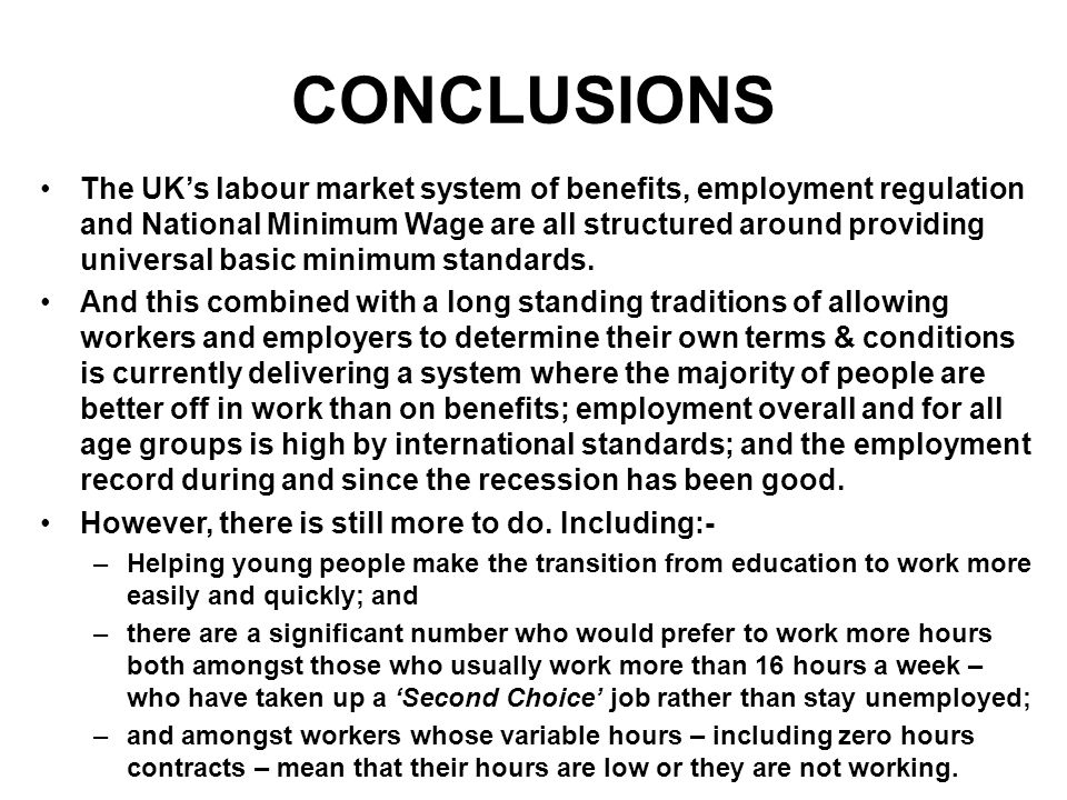 CONCLUSIONS The UK's labour market system of benefits, employment regulation and National Minimum Wage are all structured around providing universal b