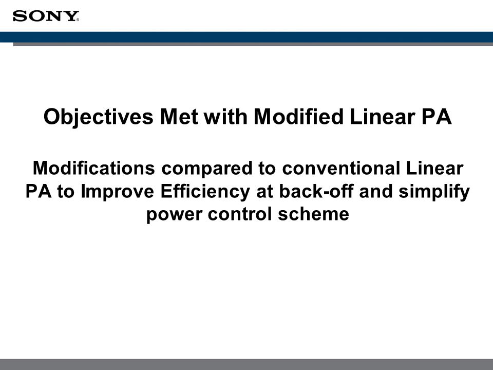 Objectives Met with Modified Linear PA Modifications compared to conventional Linear PA to Improve Efficiency at back-off and simplify power control scheme