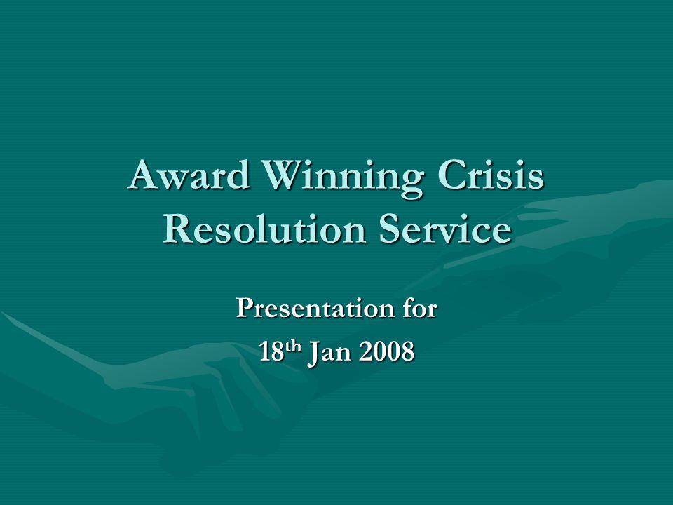 Award Winning Crisis Resolution Service Presentation for 18 th Jan 2008