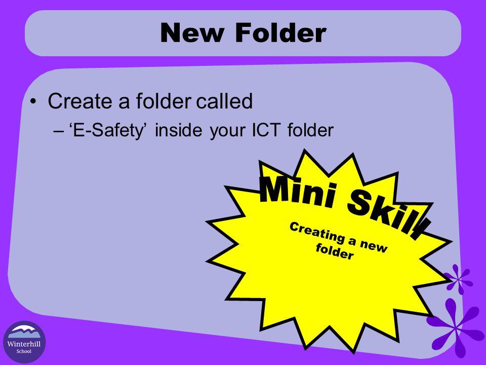 New Folder Create a folder called –'E-Safety' inside your ICT folder Creating a new folder