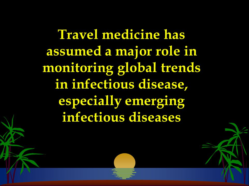 Travel medicine has assumed a major role in monitoring global trends in infectious disease, especially emerging infectious diseases