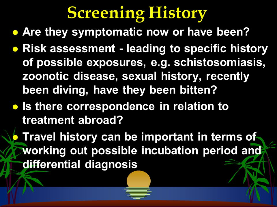 Screening History l Are they symptomatic now or have been.