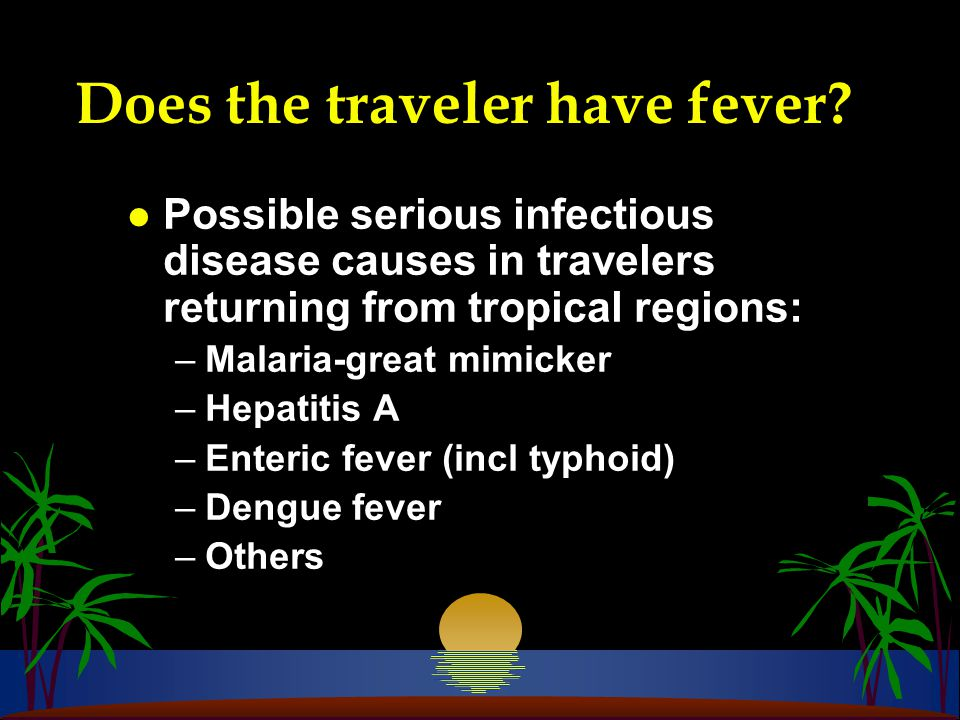 Does the traveler have fever.