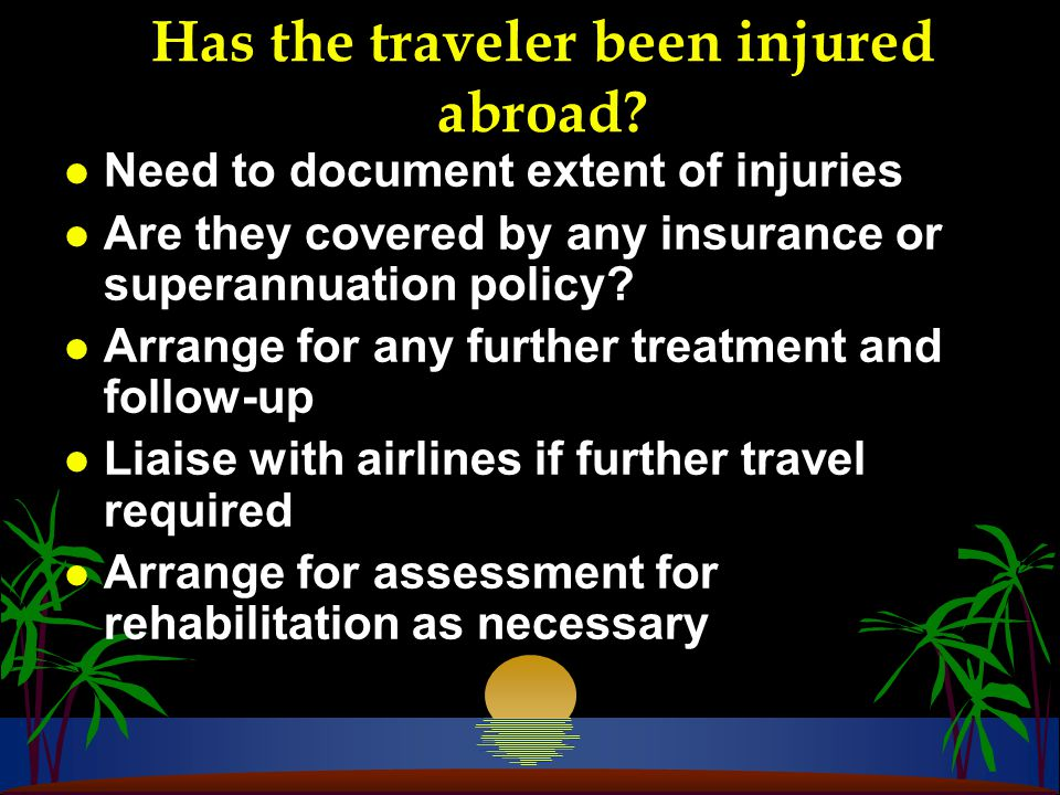 Has the traveler been injured abroad.
