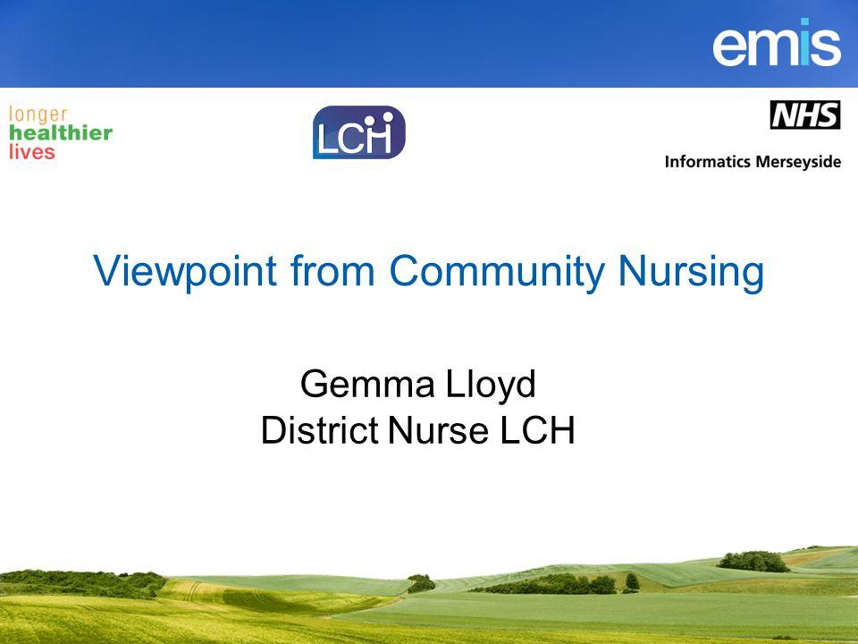 Viewpoint from Community Nursing Gemma Lloyd District Nurse LCH