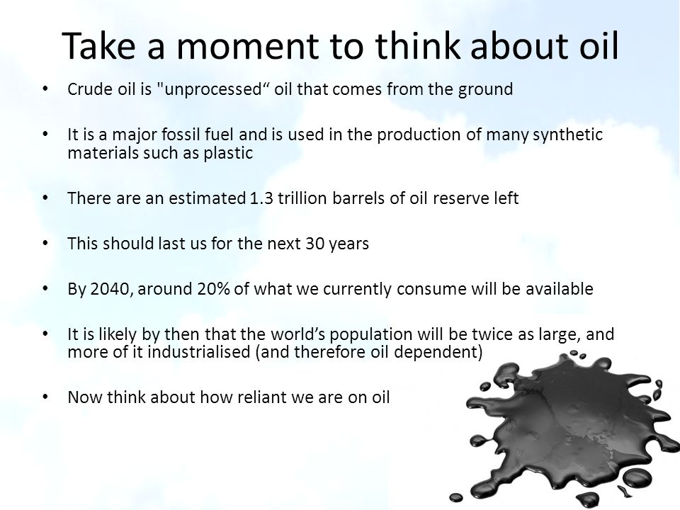 Take a moment to think about oil Crude oil is