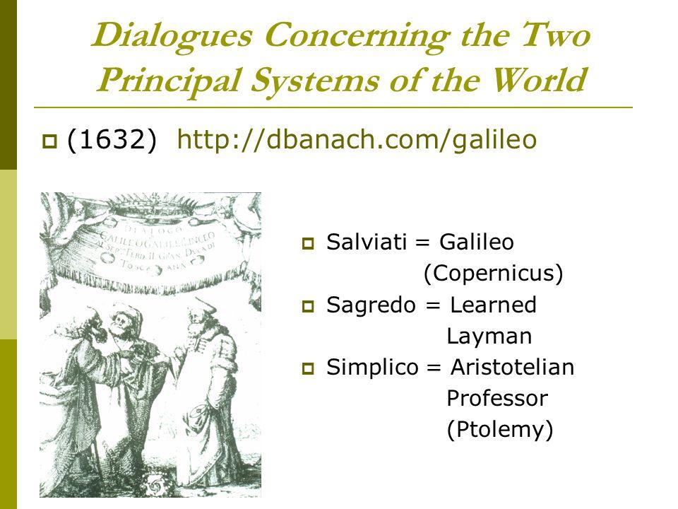 Dialogues Concerning the Two Principal Systems of the World  (1632)http://dbanach.com/galileo  Salviati = Galileo (Copernicus)  Sagredo = Learned L