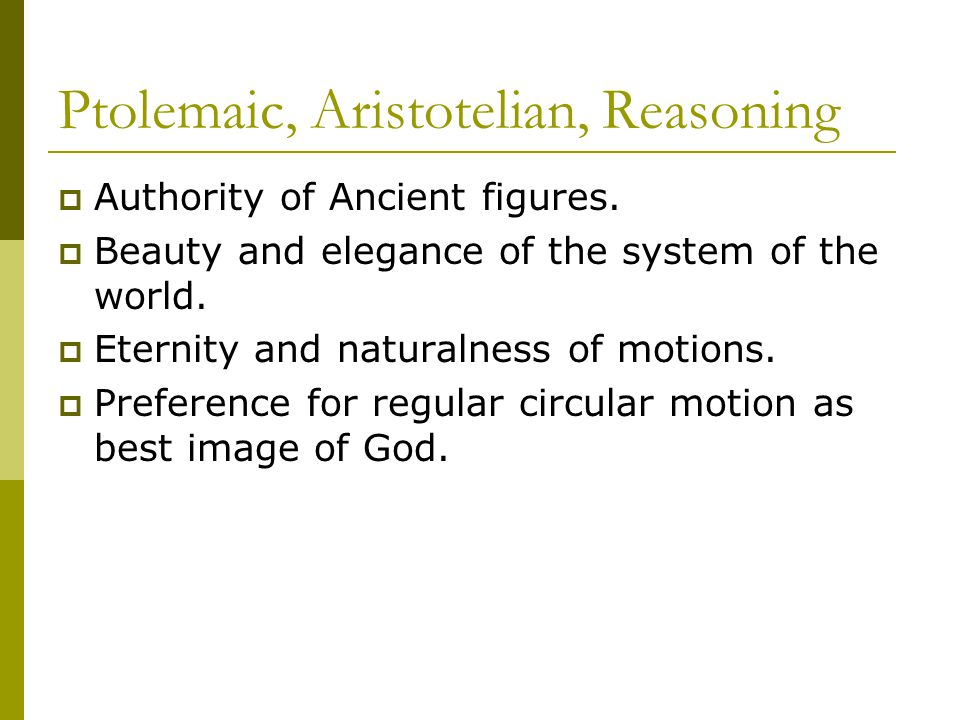 Ptolemaic, Aristotelian, Reasoning  Authority of Ancient figures.