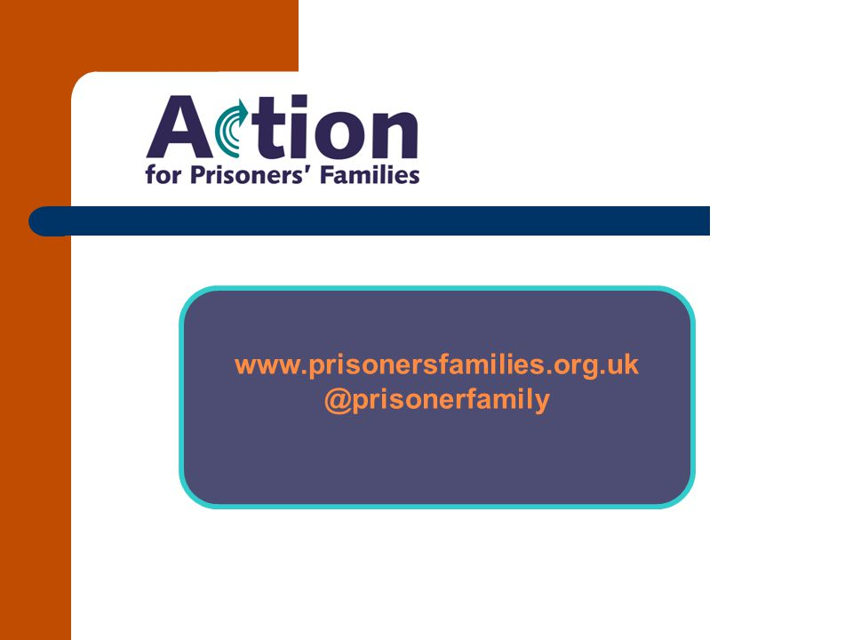 www.prisonersfamilies.org.uk @prisonerfamily