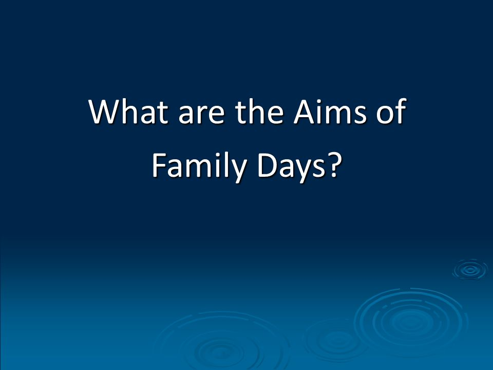 What are the Aims of Family Days?