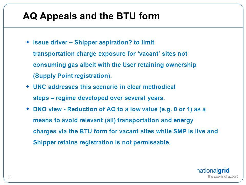 3 AQ Appeals and the BTU form  Issue driver – Shipper aspiration.
