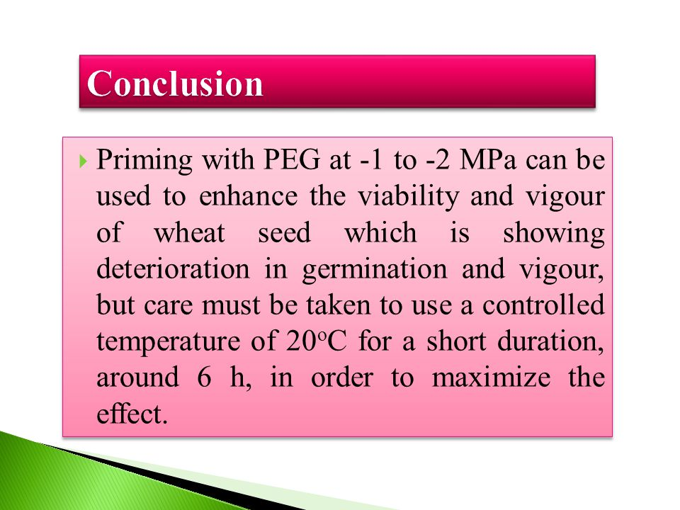 ConclusionConclusion  Priming with PEG at -1 to -2 MPa can be used to enhance the viability and vigour of wheat seed which is showing deterioration i