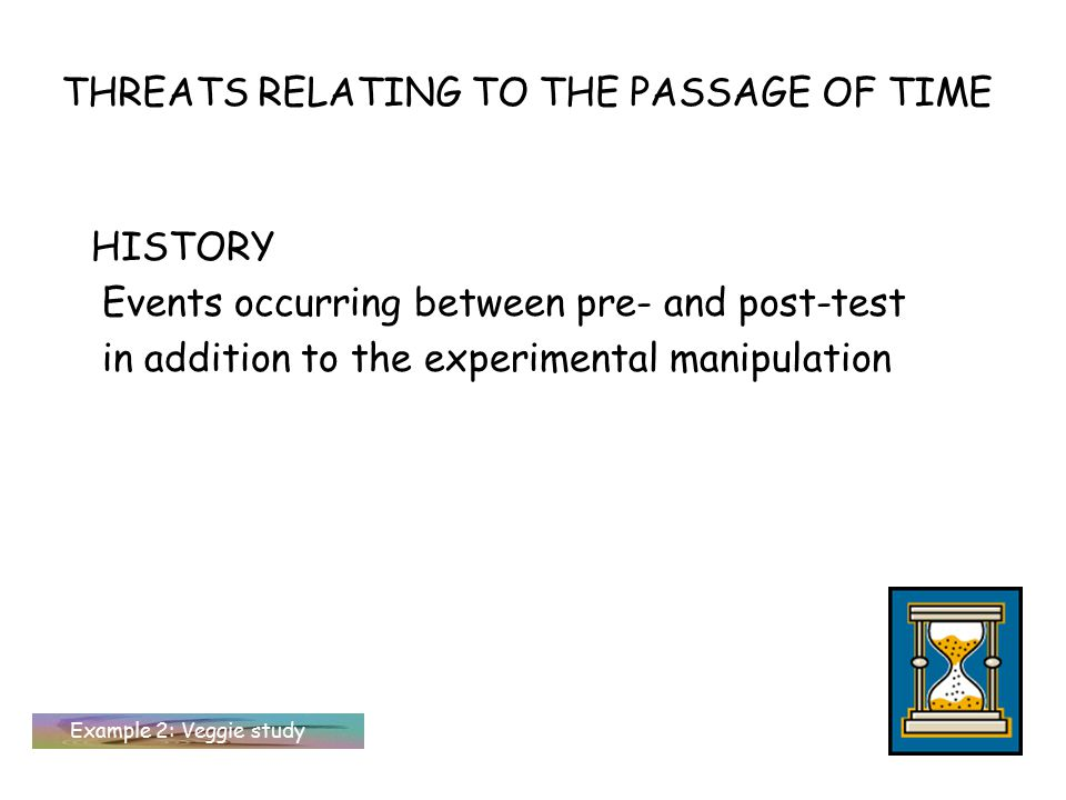 THREATS RELATING TO THE PASSAGE OF TIME INSTRUMENTATION Changes in the way the dependent variable is measured (measurement errors, different tests, calibration problems, etc) Example 3: Foul play study