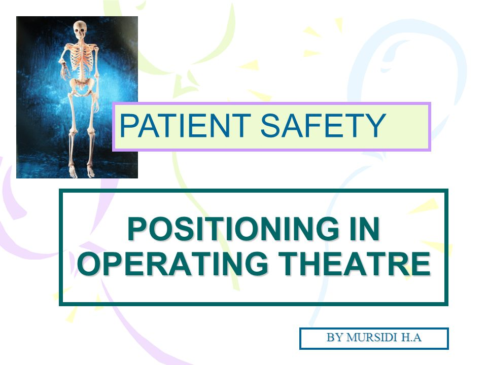 POSITIONING IN OPERATING THEATRE BY MURSIDI H.A PATIENT SAFETY