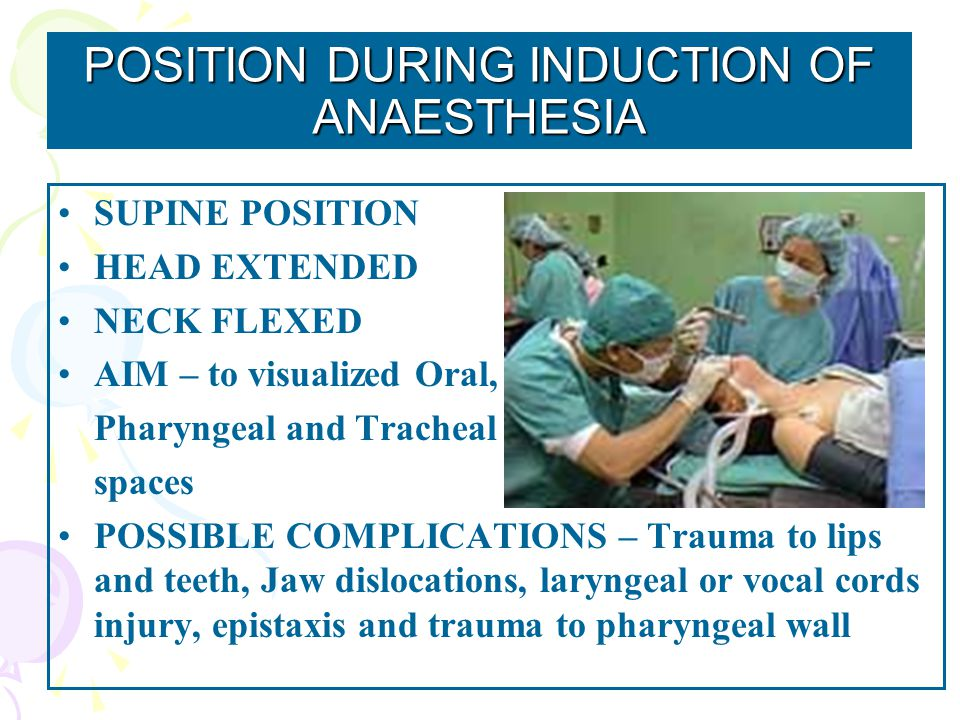 POSITION DURING INDUCTION OF ANAESTHESIA SUPINE POSITION HEAD EXTENDED NECK FLEXED AIM – to visualized Oral, Pharyngeal and Tracheal spaces POSSIBLE C