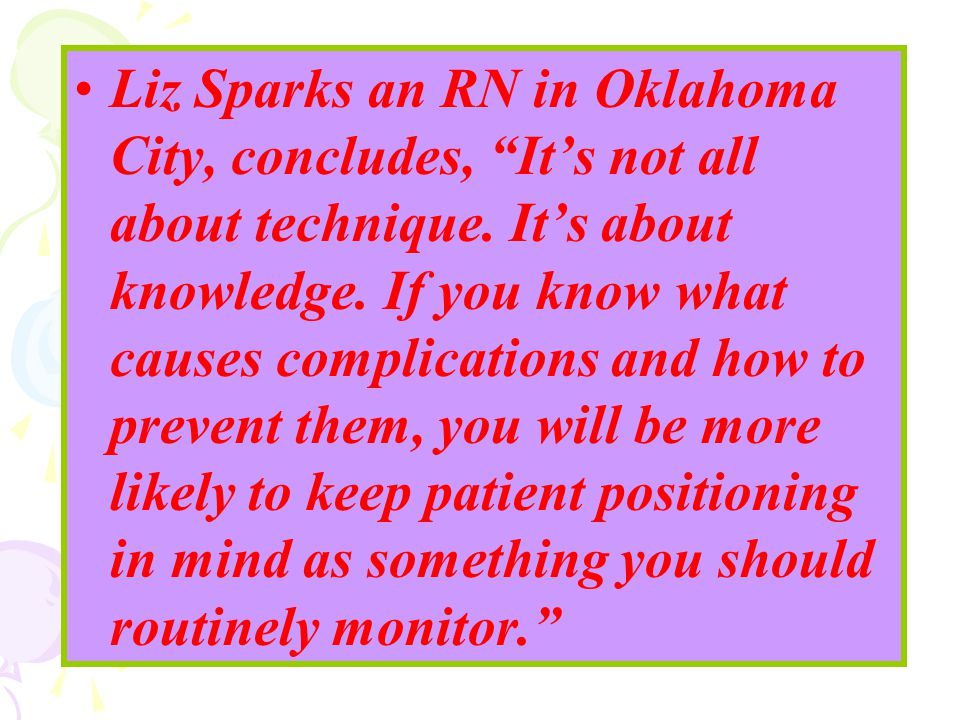 "Liz Sparks an RN in Oklahoma City, concludes, ""It's not all about technique. It's about knowledge. If you know what causes complications and how to pr"