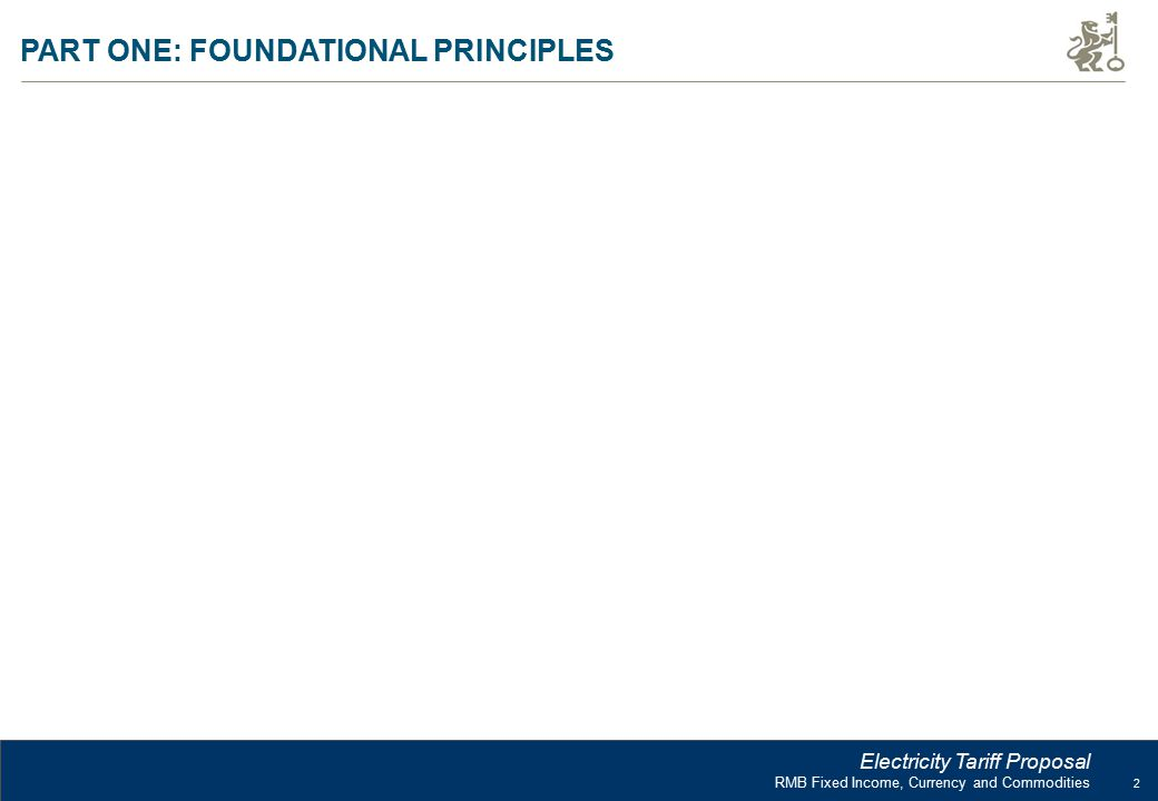 2 RMB Fixed Income, Currency and Commodities Electricity Tariff Proposal PART ONE: FOUNDATIONAL PRINCIPLES