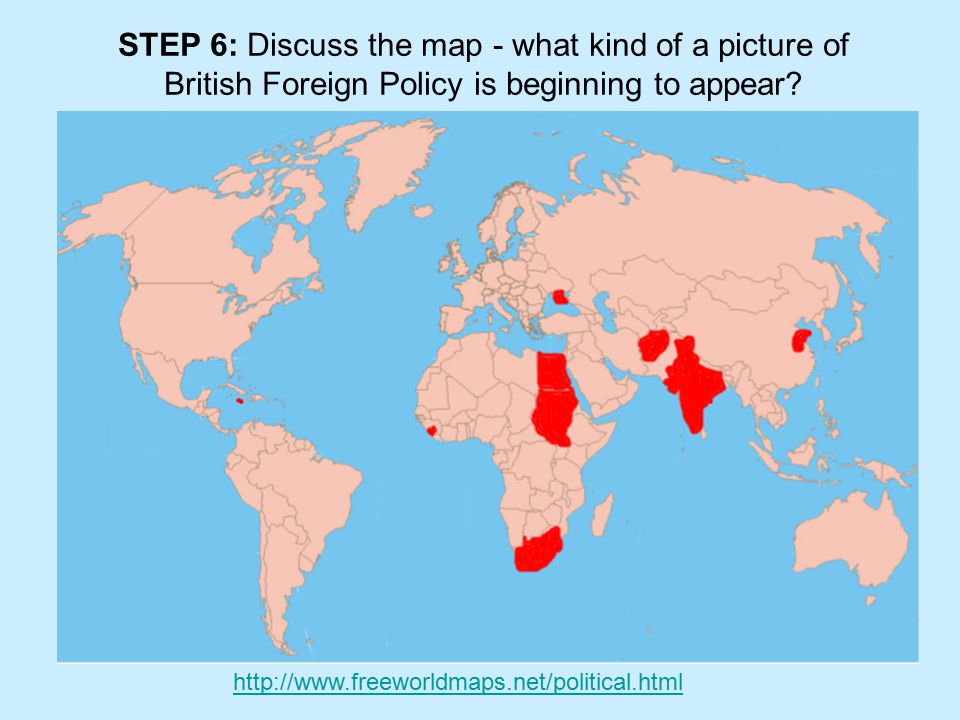 STEP 6: Discuss the map - what kind of a picture of British Foreign Policy is beginning to appear.