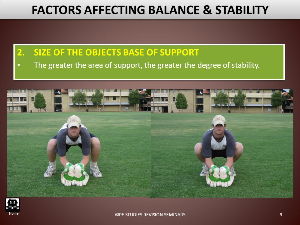 2.SIZE OF THE OBJECTS BASE OF SUPPORT The greater the area of support, the greater the degree of stability.