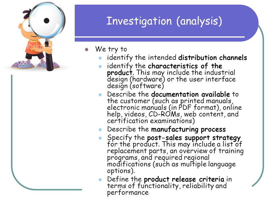 Investigation (analysis) We try to identify the intended distribution channels identify the characteristics of the product.