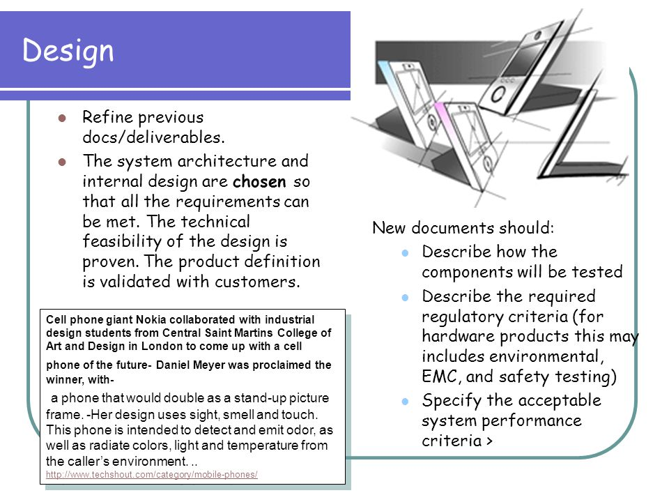 Design Refine previous docs/deliverables. The system architecture and internal design are chosen so that all the requirements can be met. The technica