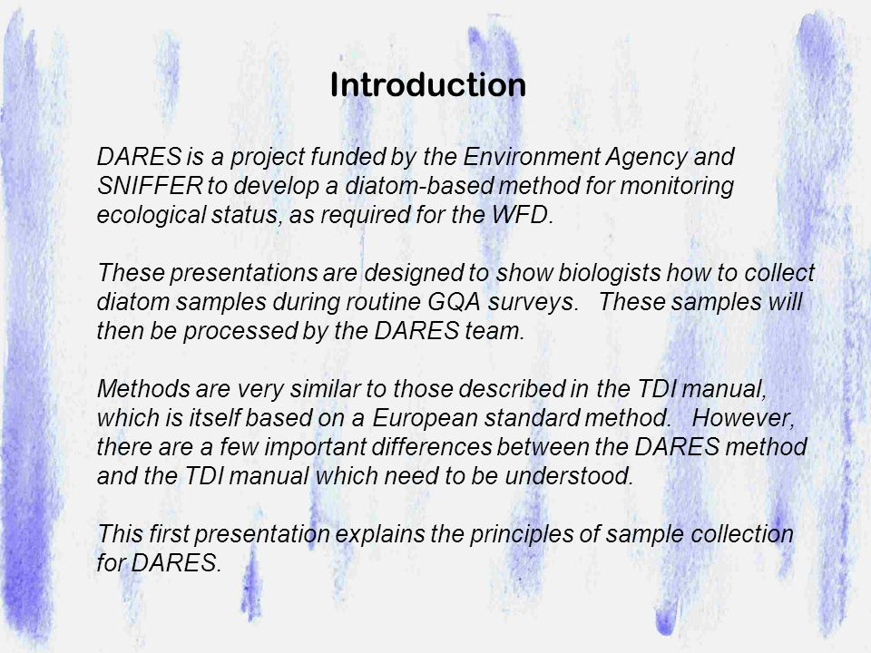 DARES is a project funded by the Environment Agency and SNIFFER to develop a diatom-based method for monitoring ecological status, as required for the WFD.