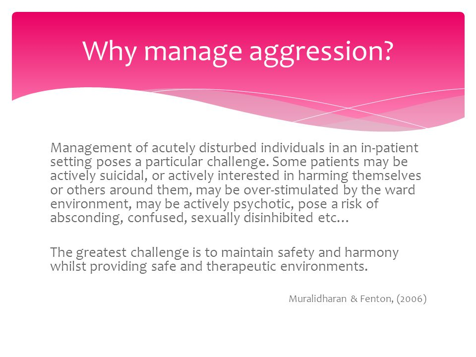 Management of acutely disturbed individuals in an in-patient setting poses a particular challenge.