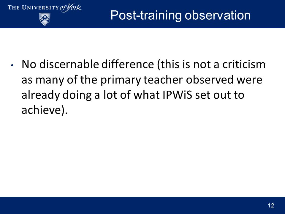 Post-training observation No discernable difference (this is not a criticism as many of the primary teacher observed were already doing a lot of what IPWiS set out to achieve).