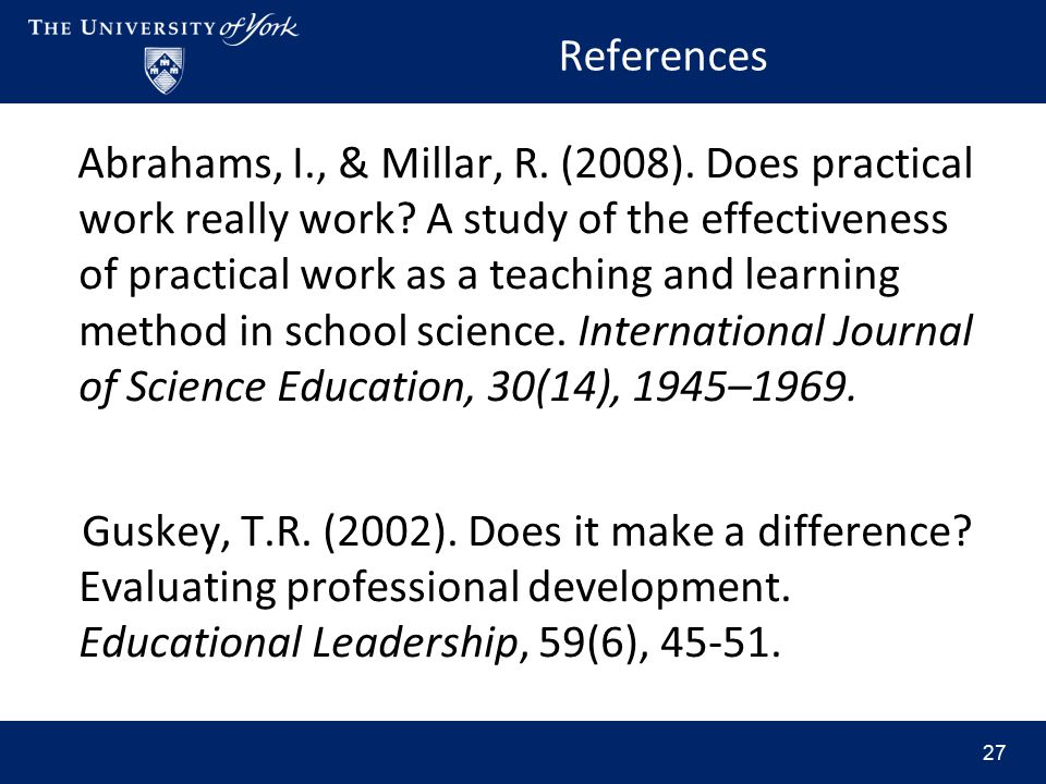 References Abrahams, I., & Millar, R.(2008). Does practical work really work.